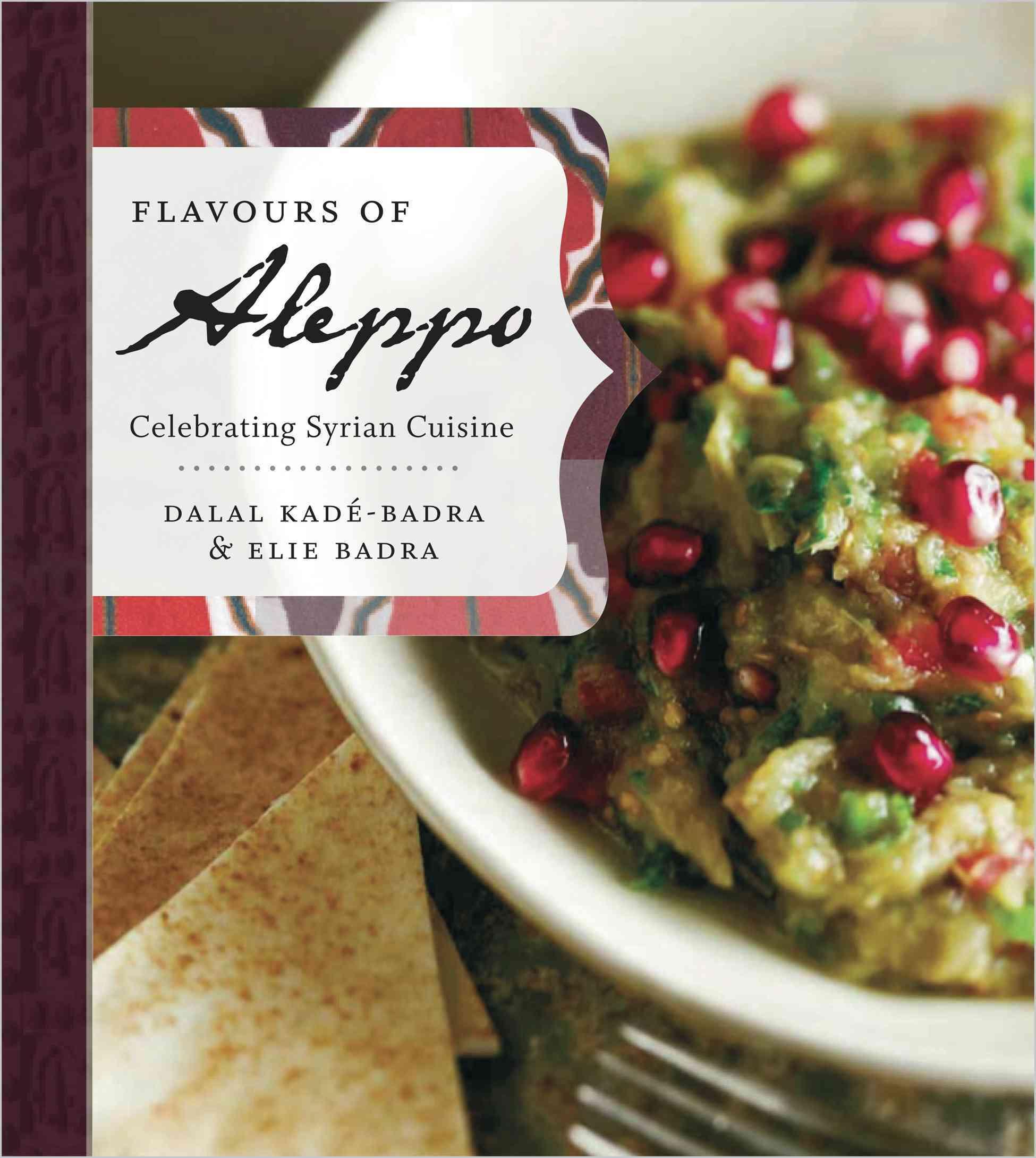 Flavours of Aleppo By Kade-badra, Dalal/ Badra, Elie
